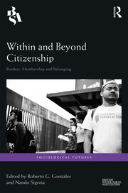 Within and Beyond Citizenship: Borders, Membership and Belonging