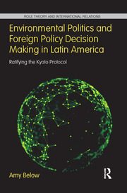 Environmental Politics and Foreign Policy Decision Making in Latin America: Ratifying the Kyoto Protocol