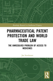 Pharmaceutical Patent Protection and World Trade Law: The Unresolved Problem of Access to Medicines