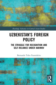 Uzbekistan's Foreign Policy: The Struggle for Recognition and Self-Reliance under Karimov