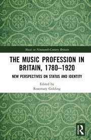 The Music Profession in Britain, 1780-1920: New Perspectives on Status and Identity