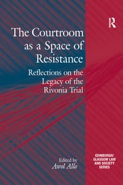 The Courtroom as a Space of Resistance: Reflections on the Legacy of the Rivonia Trial