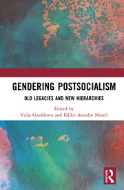 Gendering Postsocialism: Old Legacies and New Hierarchies