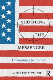 Shooting the Messenger: Criminalising Journalism