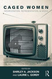 Caged Women: Incarceration, Representation, & Media
