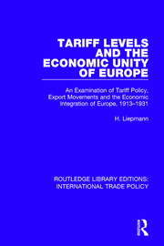 Tariff Levels and the Economic Unity of Europe: An Examination of Tariff Policy, Export Movements and the Economic Integration of Europe, 1913-1931