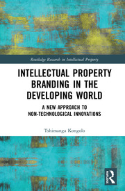 Intellectual Property Branding in the Developing World: A New Approach to Non-Technological Innovations