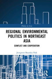 Regional Environmental Politics in Northeast Asia: Conflict and Cooperation