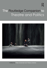 The Routledge Companion to Theatre and Politics