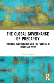The Global Governance of Precarity: Primitive Accumulation and the Politics of Irregular Work