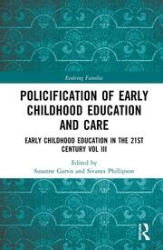 Policification of Early Childhood Education and Care: Early Childhood Education in the 21st Century Vol III