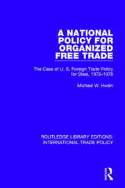 A National Policy for Organized Free Trade: The Case of U.S. Foreign Trade Policy for Steel, 1976-1978