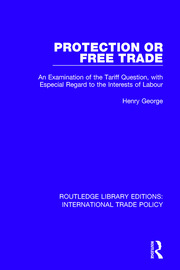 Protection or Free Trade: An Examination of the Tariff Question, With Especial Regard to the Interests of Labour