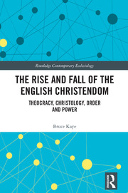 The Rise and Fall of the English Christendom: Theocracy, Christology, Order and Power