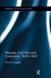 Worship, Civil War and Community, 1638–1660