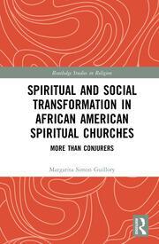 Spiritual and Social Transformation in African American Spiritual Churches: More than Conjurers