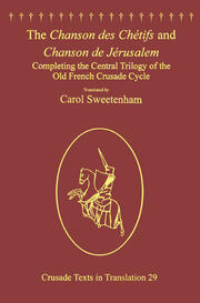 The Chanson des Chétifs and Chanson de Jérusalem: Completing the Central Trilogy of the Old French Crusade Cycle