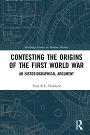 Contesting the Origins of the First World War: An Historiographical Argument