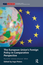 """The European Union's Foreign Policy in Comparative Perspective: Beyond the """"Actorness and Power"""" Debate"""