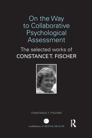 On the Way to Collaborative Psychological Assessment: The Selected Works of Constance T. Fischer