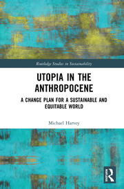Utopia in the Anthropocene: A Change Plan for a Sustainable and Equitable World