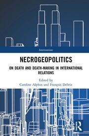 Necrogeopolitics: On Death and Death-Making in International Relations