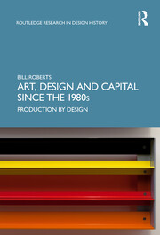 Art, Design and Capital since the 1980s: Production by Design
