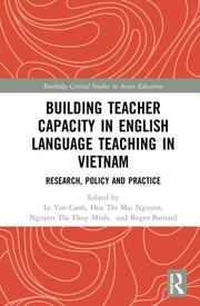 Building Teacher Capacity in English Language Teaching in Vietnam: Research, Policy and Practice