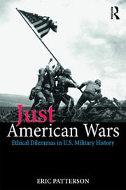 Just American Wars: Ethical Dilemmas in U.S. Military History