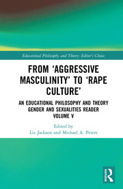 From 'Aggressive Masculinity' to 'Rape Culture': An Educational Philosophy and Theory Gender and Sexualities Reader, Volume V