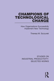Champions of Technological Change: How Organizations Successfully Implement New Technology