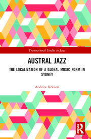 Austral Jazz: The Localization of a Global Music Form in Sydney