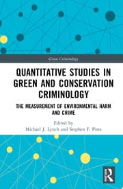 Quantitative Studies in Green and Conservation Criminology: The Measurement of Environmental Harm and Crime