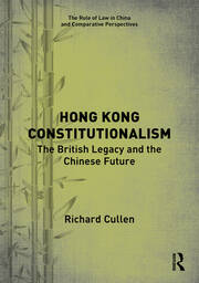 Hong Kong Constitutionalism: The British Legacy and the Chinese Future