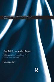 The Politics of Aid to Burma: A Humanitarian Struggle on the Thai-Burmese Border