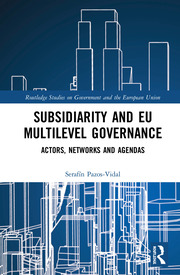 Subsidiarity and EU Multilevel Governance: Actors, Networks and Agendas