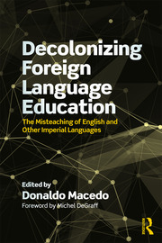 Decolonizing Foreign Language Education: The Misteaching of English and Other Colonial Languages