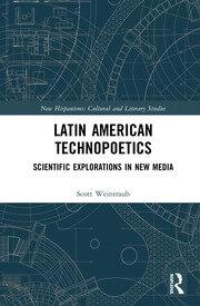 Latin American Technopoetics: Scientific Explorations in New Media