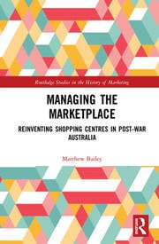 Managing the Marketplace: Reinventing Shopping Centres in Post-War Australia