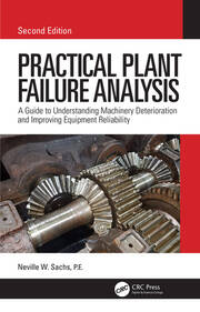 Practical Plant Failure Analysis: A Guide to Understanding Machinery Deterioration and Improving Equipment Reliability, Second Edition