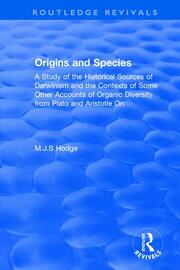 Origins and Species: A Study of the Historical Sources of Darwinism and the Contexts of Some Other Accounts of Organic Diversity from Plato and Aristotle On