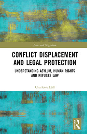 Conflict Displacement and Legal Protection: Understanding Asylum, Human Rights and Refugee Law