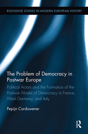 The Problem of Democracy in Postwar Europe: Political Actors and the Formation of the Postwar Model of Democracy in France, West Germany and Italy
