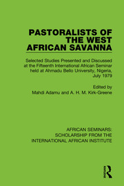 Pastoralists of the West African Savanna: Selected Studies Presented and Discussed at the Fifteenth International African Seminar held at Ahmadu Bello University, Nigeria, July 1979
