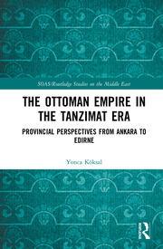 The Ottoman Empire in the Tanzimat Era: Provincial Perspectives from Ankara to Edirne