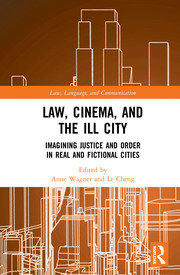 Law, Cinema, and the Ill City: Imagining Justice and Order in Real and Fictional Cities