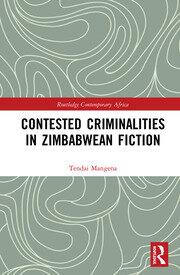 Contested Criminalities in Zimbabwean Fiction