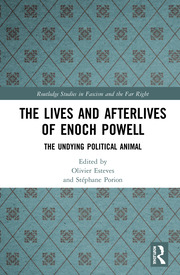 The Lives and Afterlives of Enoch Powell: The Undying Political Animal