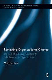 Rethinking Organizational Change: The Role of Dialogue, Dialectic & Polyphony in the Organization
