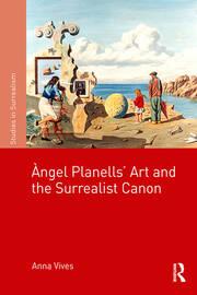 Àngel Planells' Art and the Surrealist Canon